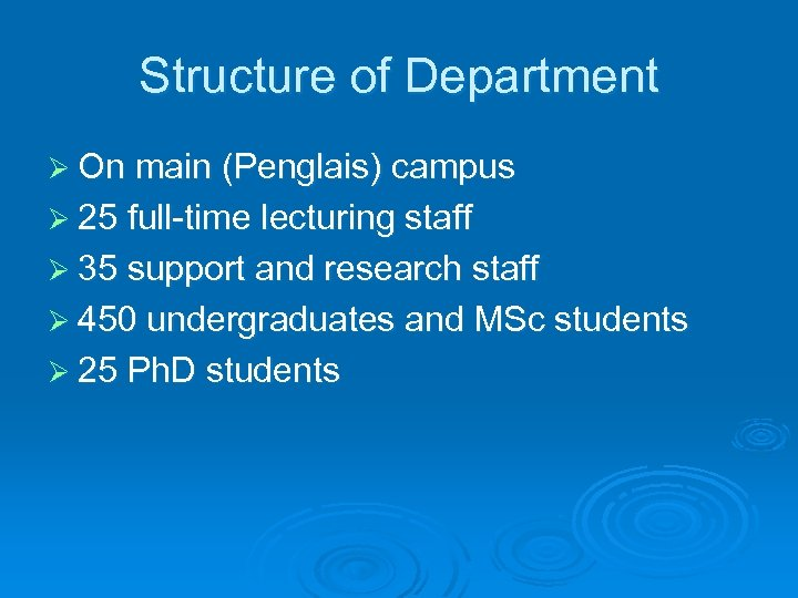 Structure of Department Ø On main (Penglais) campus Ø 25 full-time lecturing staff Ø
