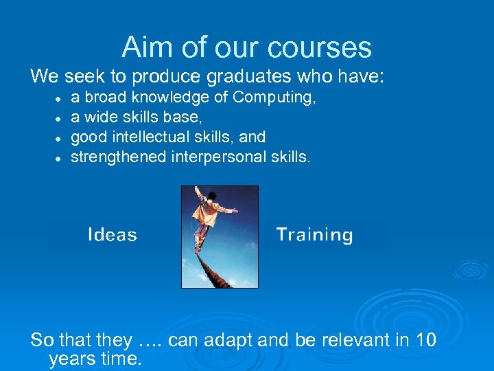 Aim of our courses We seek to produce graduates who have: l l a