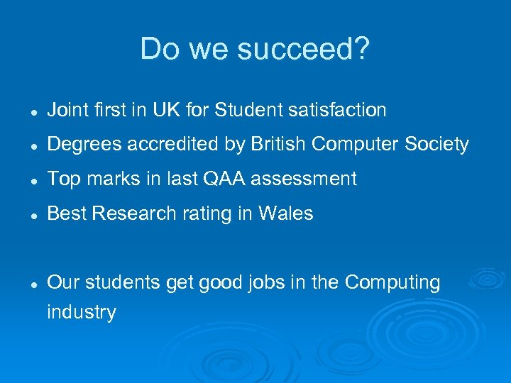 Do we succeed? l Joint first in UK for Student satisfaction l Degrees accredited