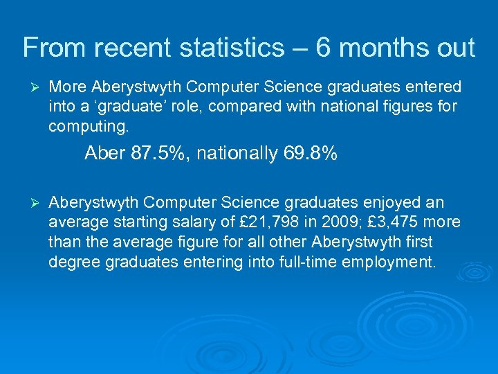 From recent statistics – 6 months out Ø More Aberystwyth Computer Science graduates entered
