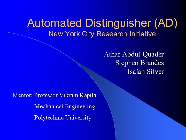 Automated Distinguisher (AD) New York City Research Initiative Athar Abdul-Quader Stephen Brandes Isaiah Silver