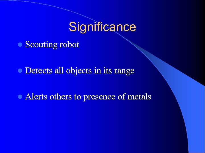 Significance l Scouting l Detects l Alerts robot all objects in its range others