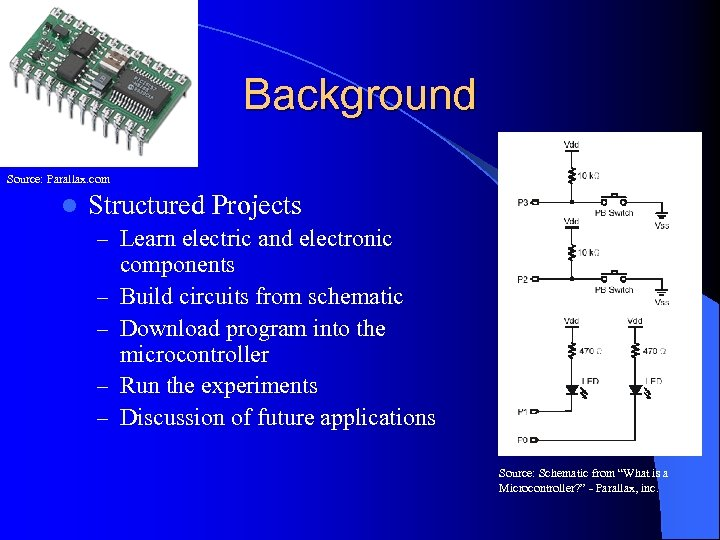 Background Source: Parallax. com l Structured Projects – Learn electric and electronic – –