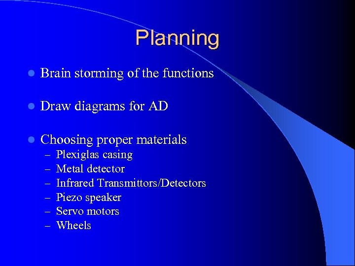 Planning l Brain storming of the functions l Draw diagrams for AD l Choosing