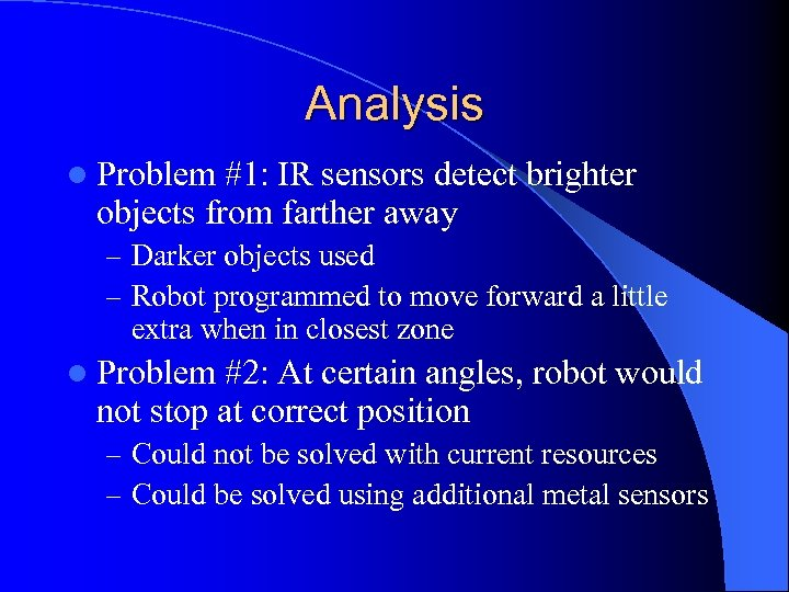 Analysis l Problem #1: IR sensors detect brighter objects from farther away – Darker