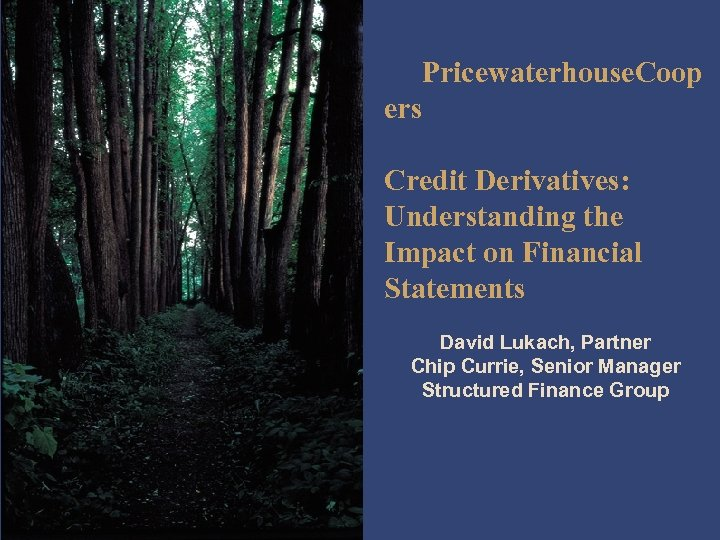 Pricewaterhouse. Coop ers Credit Derivatives: Understanding the Impact on Financial Statements David Lukach, Partner