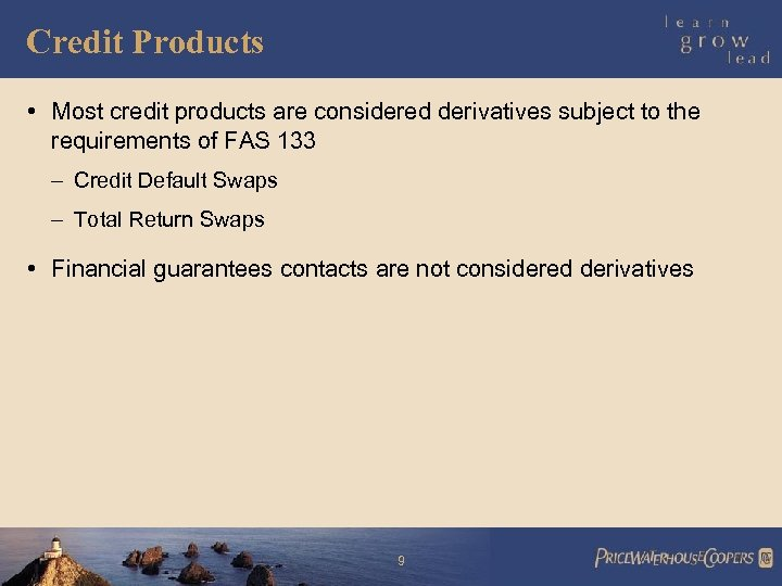 Credit Products • Most credit products are considered derivatives subject to the requirements of