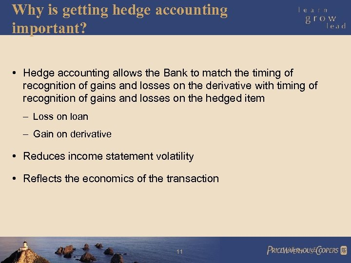 Why is getting hedge accounting important? • Hedge accounting allows the Bank to match
