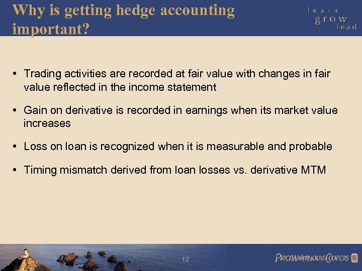Why is getting hedge accounting important? • Trading activities are recorded at fair value