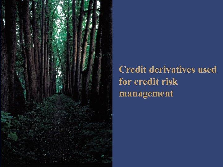 Credit derivatives used for credit risk management