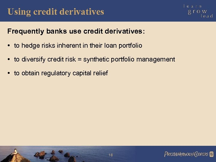 Using credit derivatives Frequently banks use credit derivatives: • to hedge risks inherent in