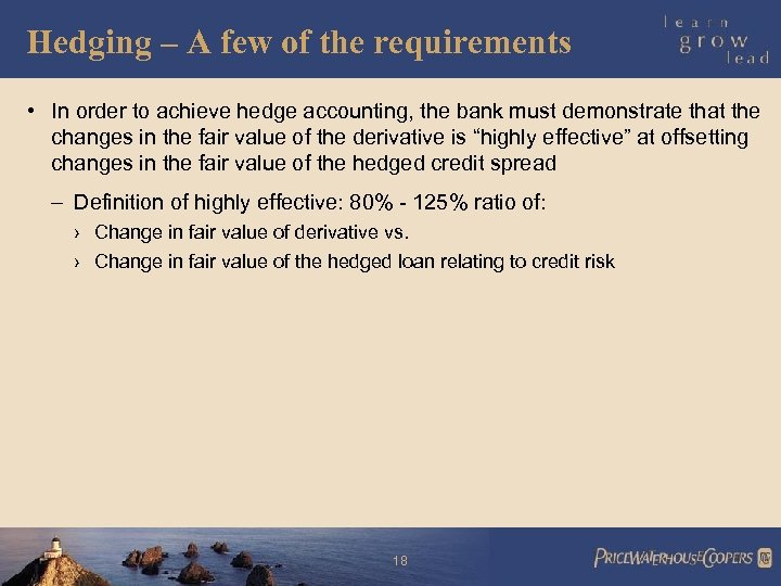 Hedging – A few of the requirements • In order to achieve hedge accounting,