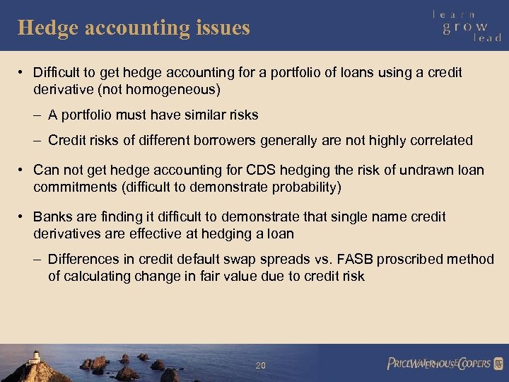 Hedge accounting issues • Difficult to get hedge accounting for a portfolio of loans