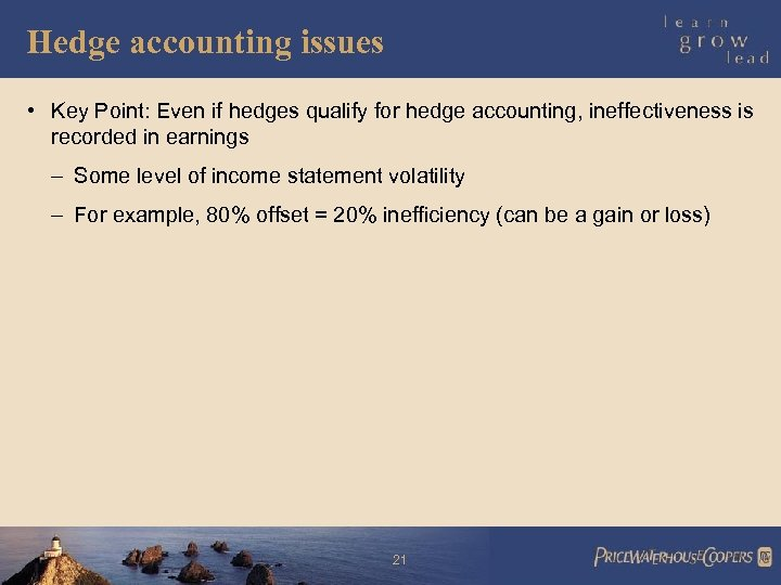 Hedge accounting issues • Key Point: Even if hedges qualify for hedge accounting, ineffectiveness