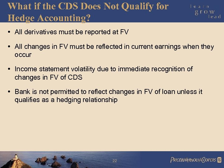 What if the CDS Does Not Qualify for Hedge Accounting? • All derivatives must