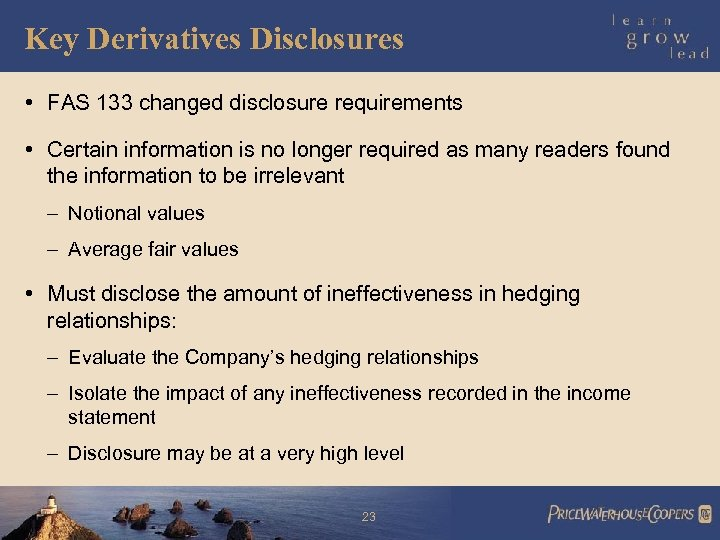 Key Derivatives Disclosures • FAS 133 changed disclosure requirements • Certain information is no