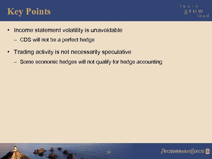 Key Points • Income statement volatility is unavoidable – CDS will not be a