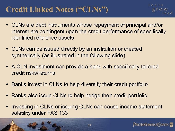 """Credit Linked Notes (""""CLNs"""") • CLNs are debt instruments whose repayment of principal and/or"""