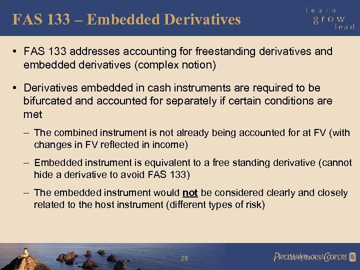 FAS 133 – Embedded Derivatives • FAS 133 addresses accounting for freestanding derivatives and