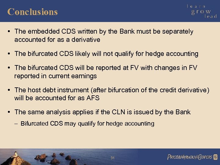 Conclusions • The embedded CDS written by the Bank must be separately accounted for