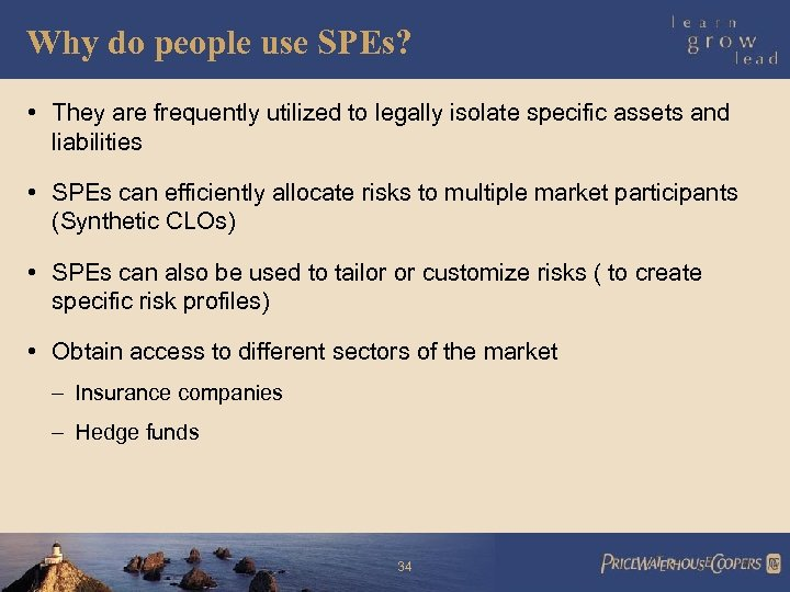 Why do people use SPEs? • They are frequently utilized to legally isolate specific