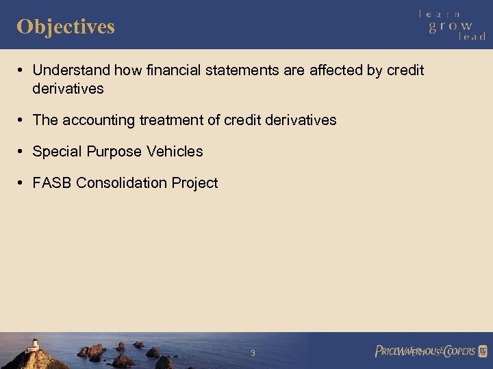 Objectives • Understand how financial statements are affected by credit derivatives • The accounting