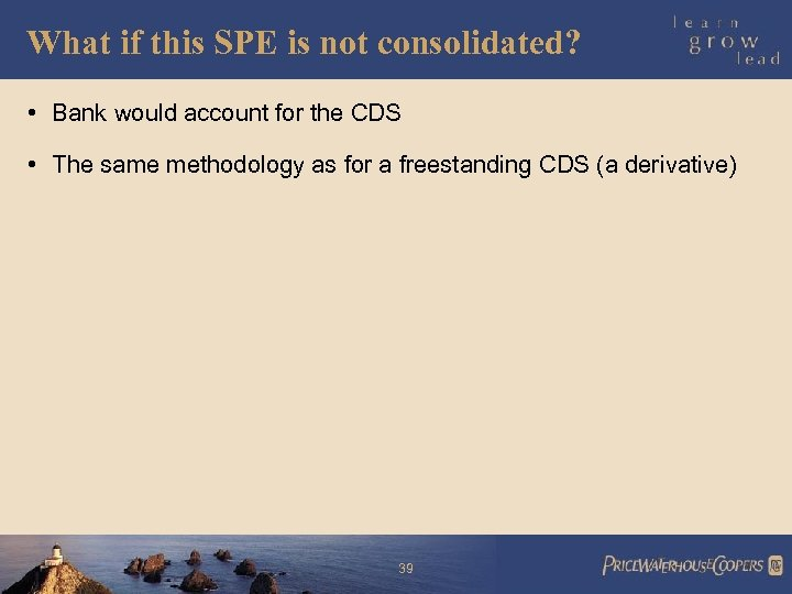 What if this SPE is not consolidated? • Bank would account for the CDS