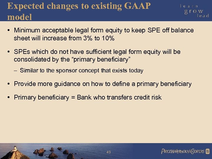 Expected changes to existing GAAP model • Minimum acceptable legal form equity to keep