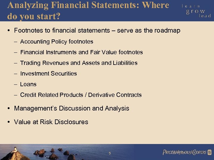 Analyzing Financial Statements: Where do you start? • Footnotes to financial statements – serve