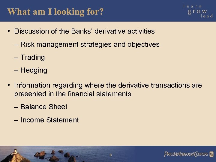 What am I looking for? • Discussion of the Banks' derivative activities – Risk