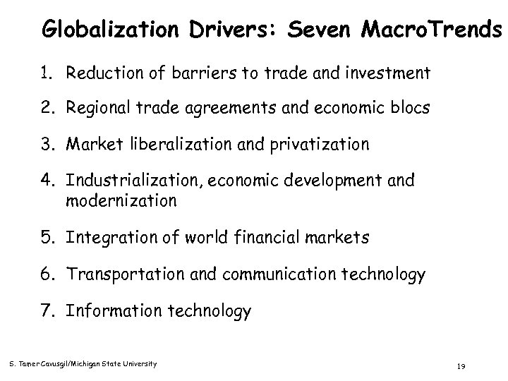 Globalization Drivers: Seven Macro. Trends 1. Reduction of barriers to trade and investment 2.