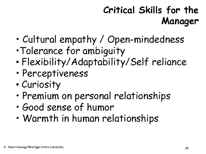 Critical Skills for the Manager • Cultural empathy / Open-mindedness • Tolerance for ambiguity