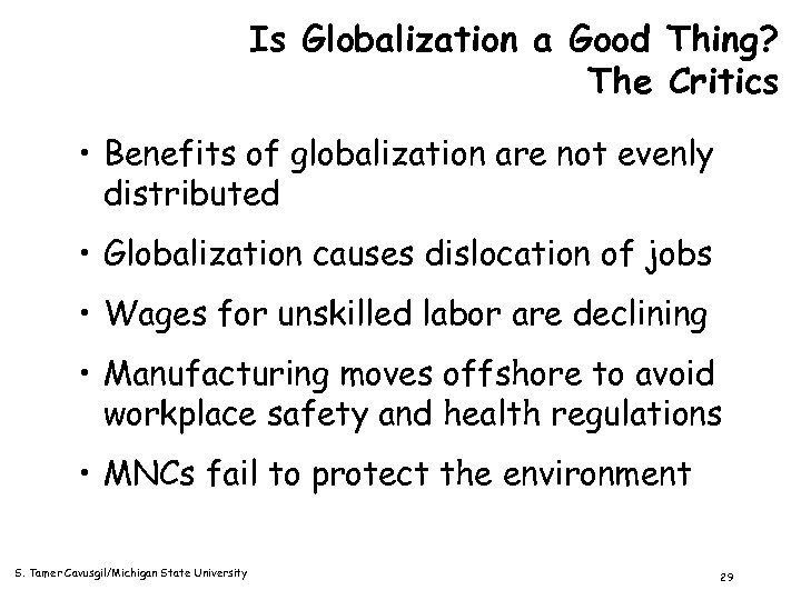 Is Globalization a Good Thing? The Critics • Benefits of globalization are not evenly