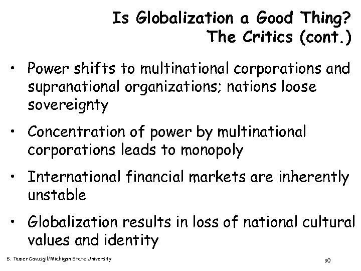 Is Globalization a Good Thing? The Critics (cont. ) • Power shifts to multinational