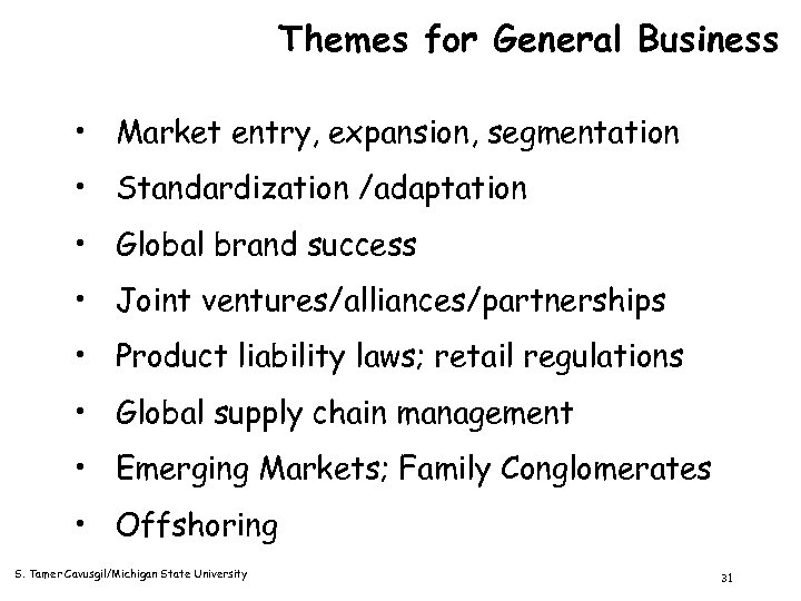 Themes for General Business • Market entry, expansion, segmentation • Standardization /adaptation • Global