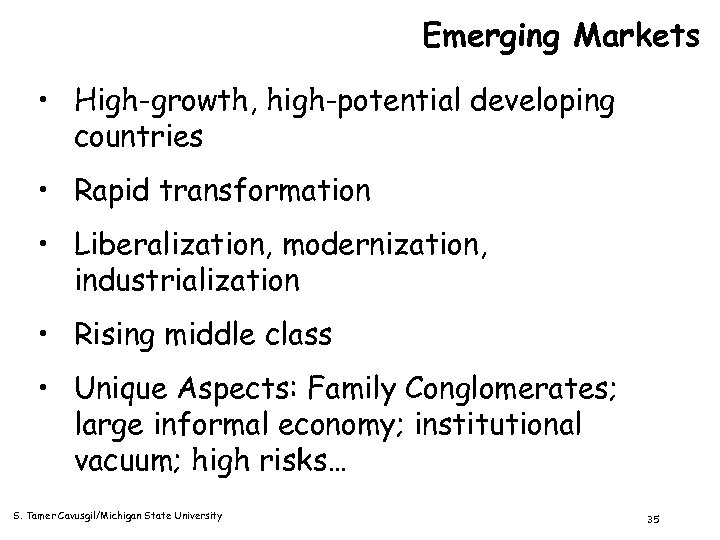 Emerging Markets • High-growth, high-potential developing countries • Rapid transformation • Liberalization, modernization, industrialization