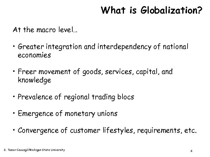 What is Globalization? At the macro level… • Greater integration and interdependency of national