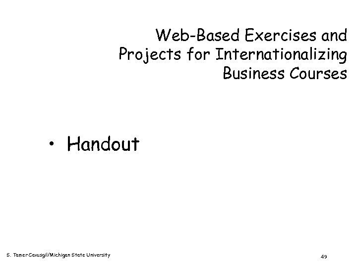 Web-Based Exercises and Projects for Internationalizing Business Courses • Handout S. Tamer Cavusgil/Michigan State