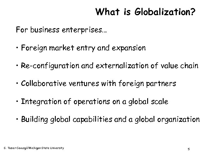 What is Globalization? For business enterprises… • Foreign market entry and expansion • Re-configuration