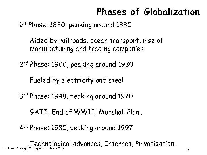 Phases of Globalization 1 st Phase: 1830, peaking around 1880 Aided by railroads, ocean