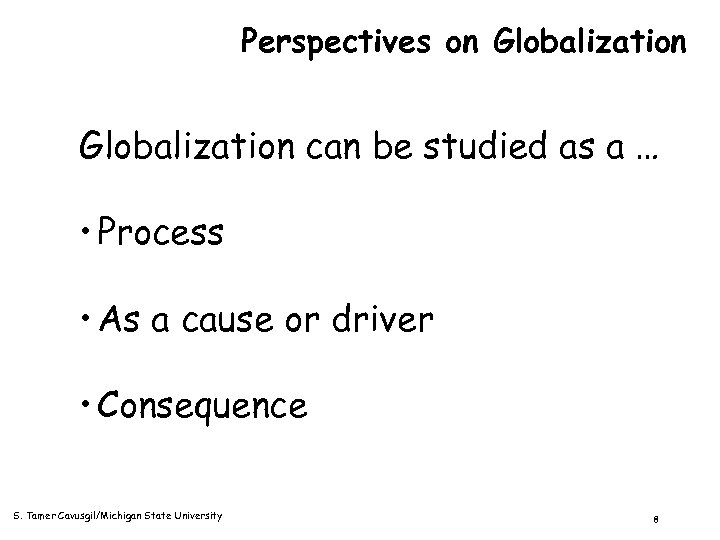 Perspectives on Globalization can be studied as a … • Process • As a