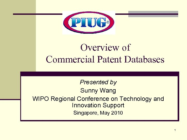 Overview of Commercial Patent Databases Presented by Sunny Wang WIPO Regional Conference on Technology