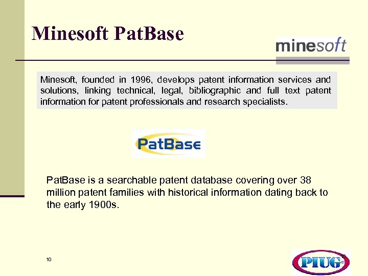 Minesoft Pat. Base Minesoft, founded in 1996, develops patent information services and solutions, linking