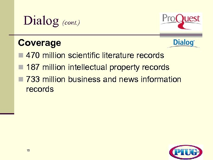 Dialog (cont. ) Coverage n 470 million scientific literature records n 187 million intellectual
