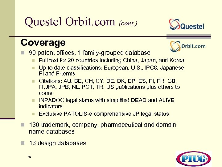 Questel Orbit. com (cont. ) Coverage n 90 patent offices, 1 family-grouped database n