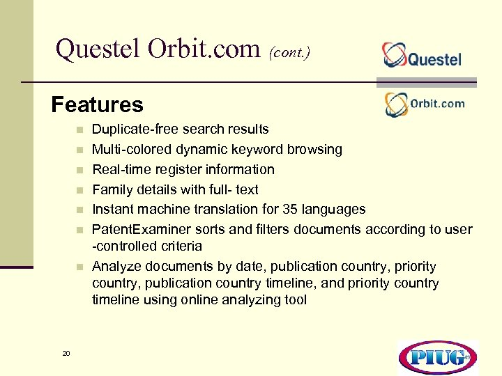 Questel Orbit. com (cont. ) Features n n n n 20 Duplicate-free search results