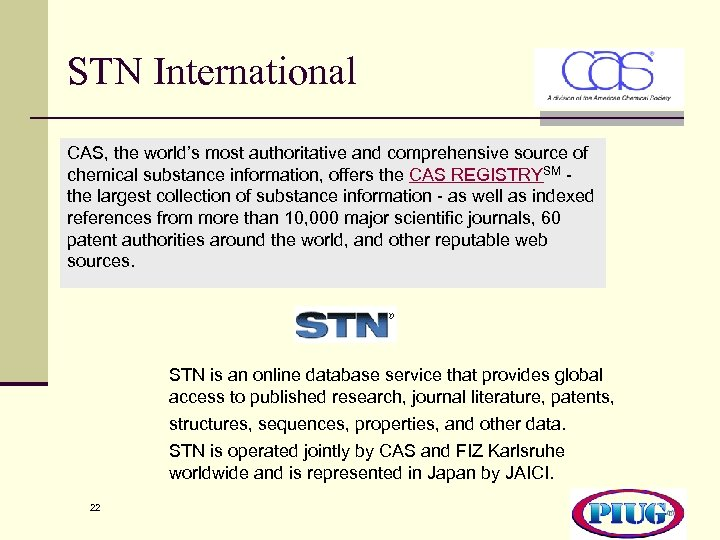 STN International CAS, the world's most authoritative and comprehensive source of chemical substance information,