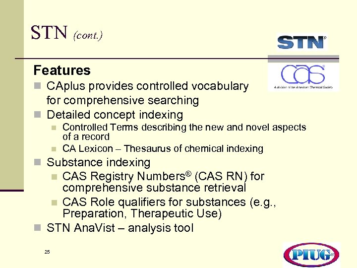 STN (cont. ) Features n CAplus provides controlled vocabulary for comprehensive searching n Detailed
