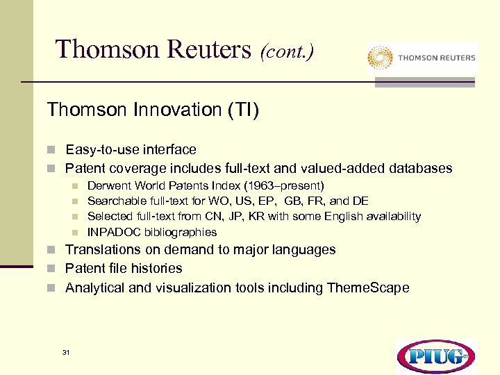 Thomson Reuters (cont. ) Thomson Innovation (TI) n Easy-to-use interface n Patent coverage includes
