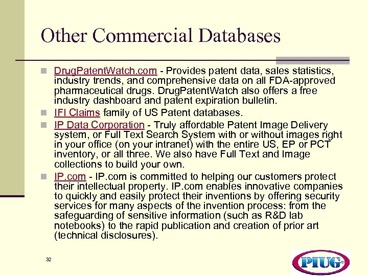 Other Commercial Databases n Drug. Patent. Watch. com - Provides patent data, sales statistics,